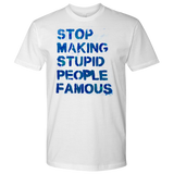 Stop Making Stupid People Famous Tee