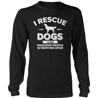 Limited Edition - I Rescue Dogs Cause Punching People Is Frowned Upon
