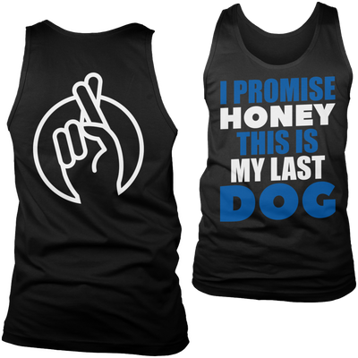 Limited Edition - I Promise Honey This is My Last Dog
