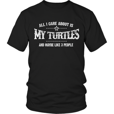 Limited Edition - All I Care About Is My Turtles And Maybe Like 3 People