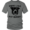 Limited Edition - More Like Pit-Buddy