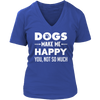 Limited Edition - Dogs Make Me Happy, You not so Much