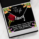 Anniversary , Birthday, Christmas gift for wife - I Love You Then, I Love You Still, Always Have Always Will – Scripted Love Necklace