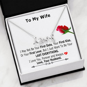 Valentine day gift for wife - I May Not Be Your First Date, Your First Kiss, or Your First Love Valentine's day gift ideas for wife