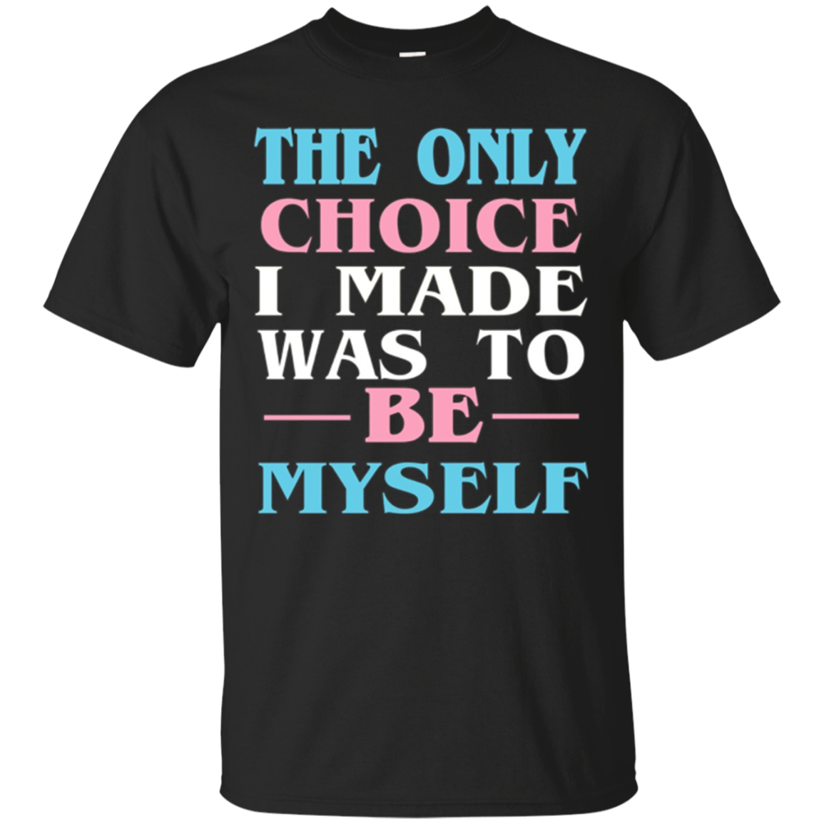 Transgender Lgbtq The Only Choice I Made T Shirt