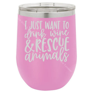 I Just Want To Drink Wine & Rescue Animals 12 Oz Polar Camel Tumbler