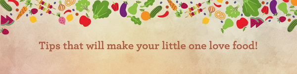 Tips that would make your little one love food!