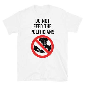 Don't feed politicians