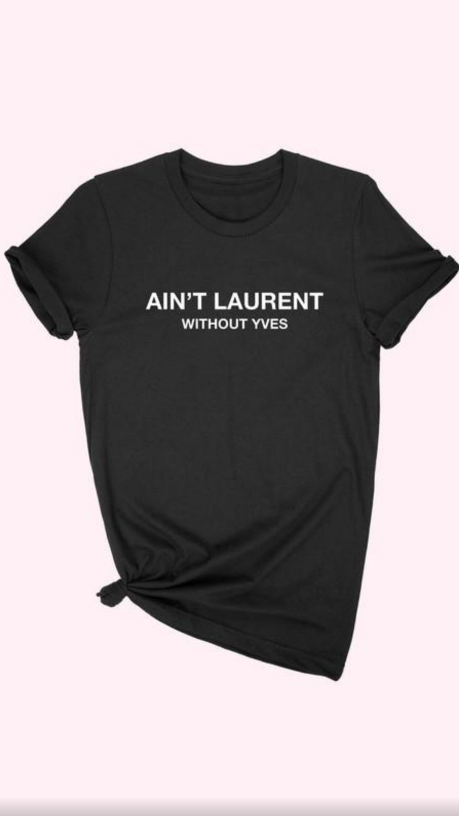 Ain't Laurent T-Shirt.