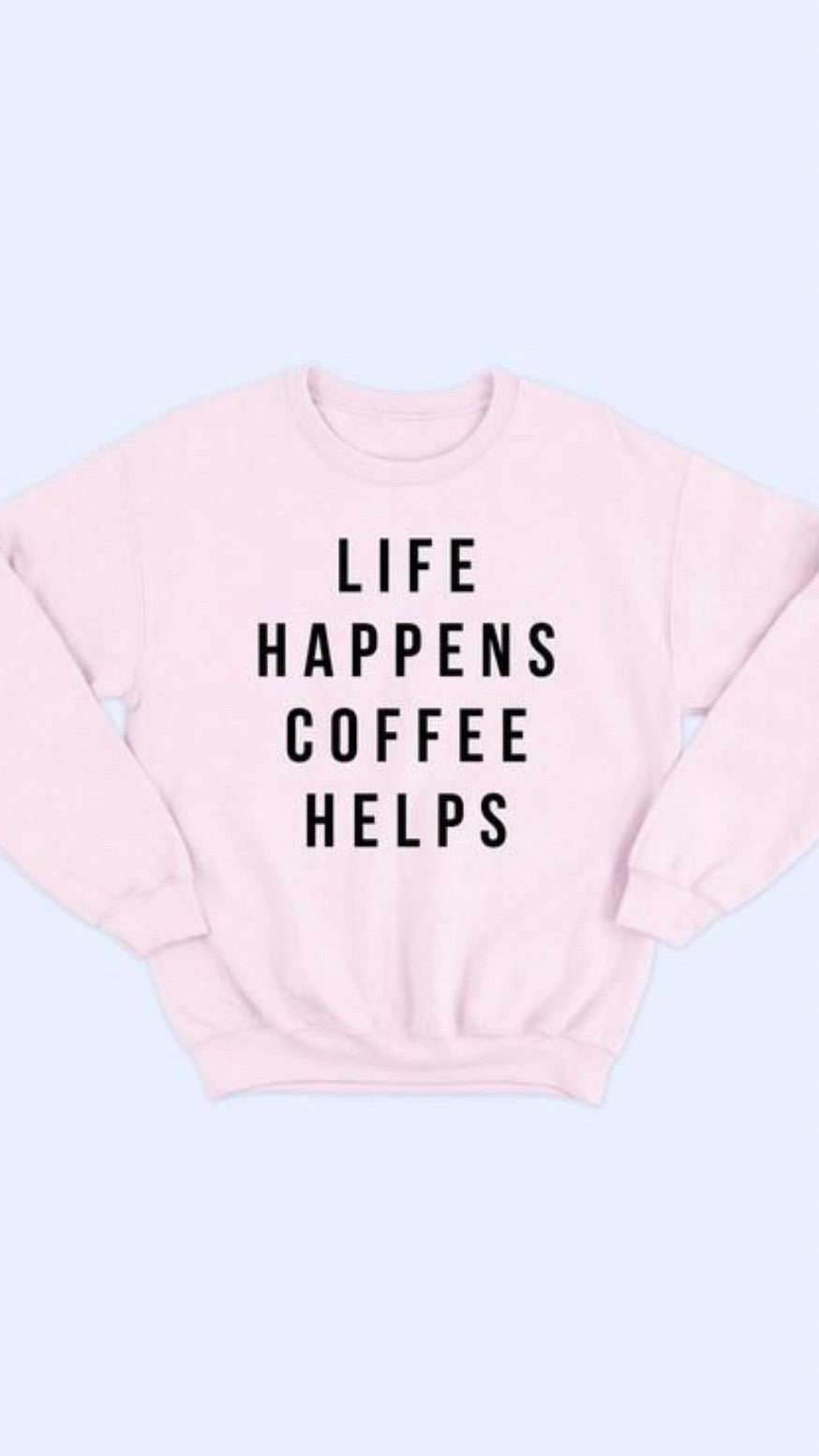 Coffee Helps Sweatshirt
