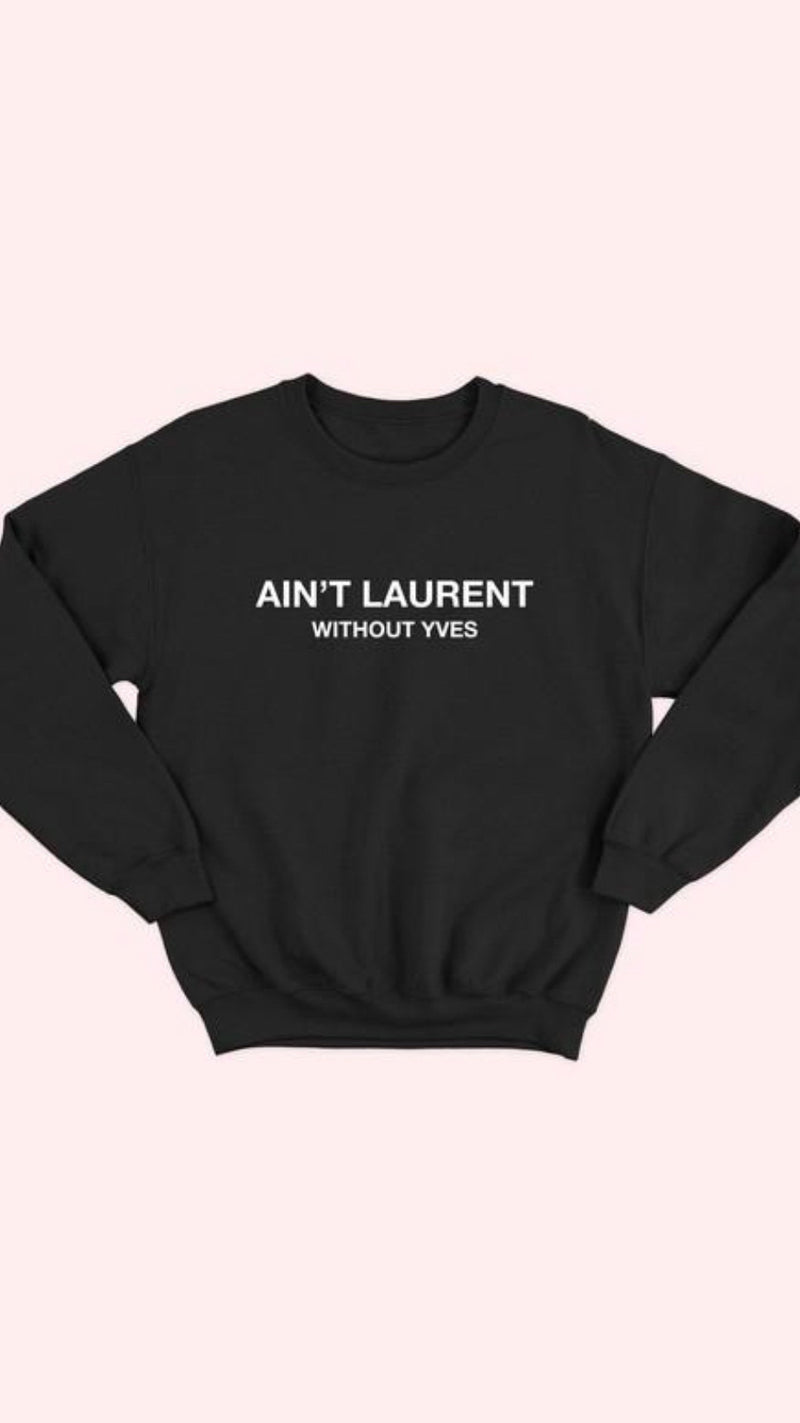 Aint Laurent Sweatshirt - OWN YOUR ELEGANCE