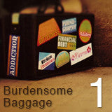 Burdensome Baggage Series-Pt.1