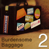 Burdensome Baggage Series-Pt.2