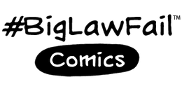 BigLawFail Comics | A Comic Strip About Law Firm Life