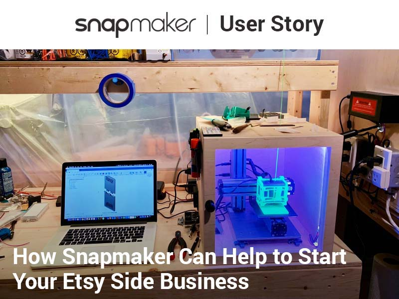 How Snapmaker Can Help to Start Your Etsy Side Business