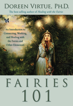Fairies 101: An Introduction to Connecting, Working, and Healing with the Fairies and Other Elementals|| Doreen Virtue (Hardcover)