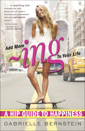 Add More Ing to Your Life: A Hip Guide to Happiness || Gabrielle Bernstein (Paperback)