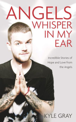 Angels Whisper in My Ear: Incredible Stories of Hope and Love from the Angels || Kyle Gray (Paperback)