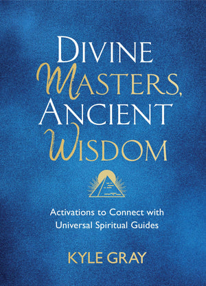 Divine Masters, Ancient Wisdom || Kyle Gray (Hardcover)