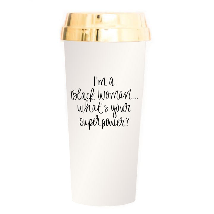 I'M A BLACK WOMAN WHAT'S YOUR SUPERPOWER TRAVEL MUG