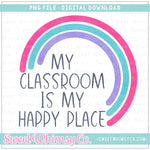 My Classroom is My Happy Place PNG Design