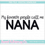 My Favorite People Call Me Nana PNG Design