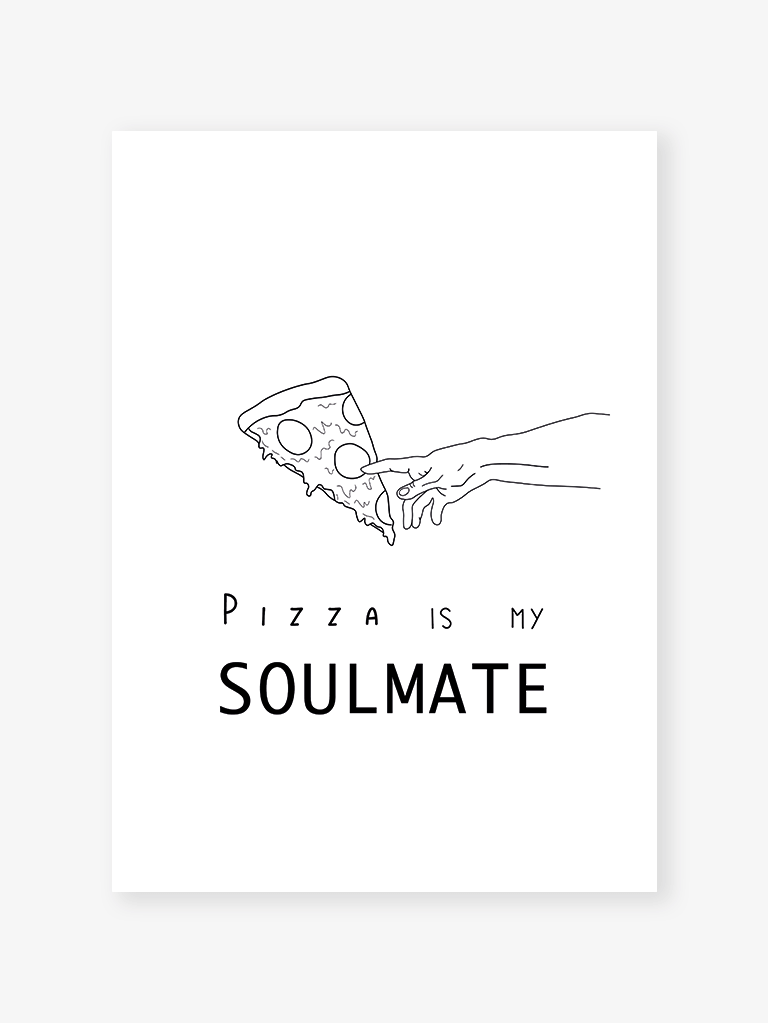 Pizza is my soulmate | Art Print