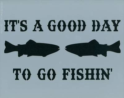 It's a Good Day to Go Fishin'
