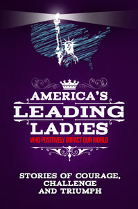 AMERICA'S LEADING LADIES who positively impact the world.: Stories of Courage, Challenge and Triumph