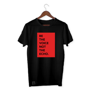 BLACK T-SHIRT / BE THE VOICE NOT THE ECHO