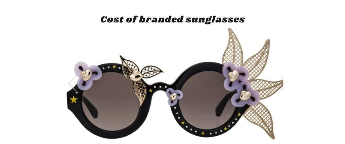 Cost of branded sunglasses