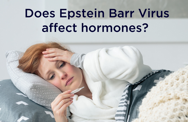 Epstein Barr Virus (EPV) and Your Hormones
