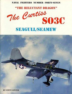 Ginter Books - Naval Fighters: Reluctant Dragon The Curtiss SO3C Seagull/Seamew