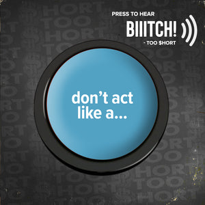 Bitch Button - Don't Act Like A