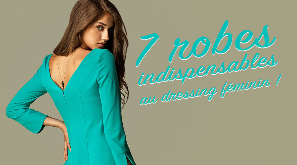 7 robes indispensables au dressing féminin