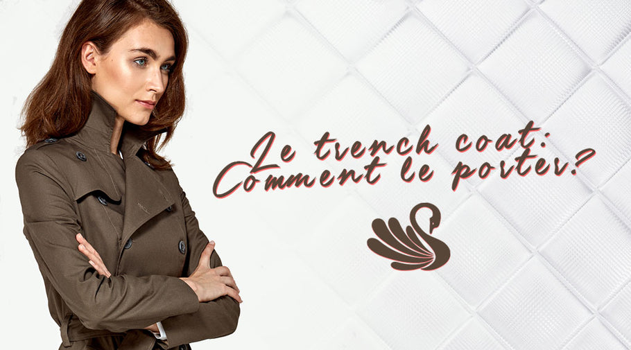 Le trench-coat : comment le porter ?