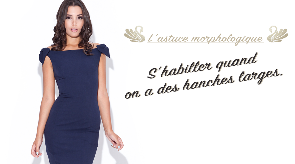 Comment s'habiller quand on a des hanches larges ?