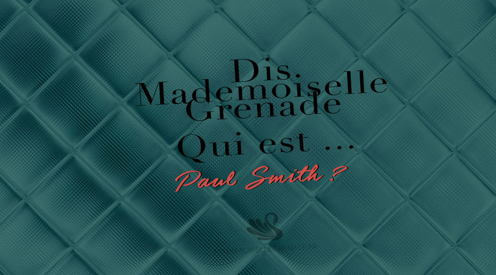 Dis Mademoiselle Grenade, qui est Paul Smith ?