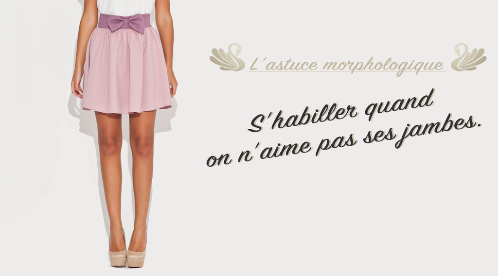 Comment s'habiller quand on n'aime pas ses jambes ?