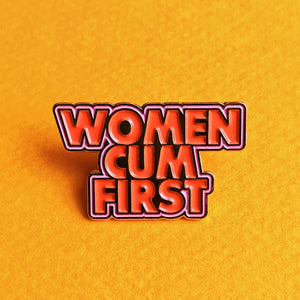 """Women Cum First"" enamel pin"