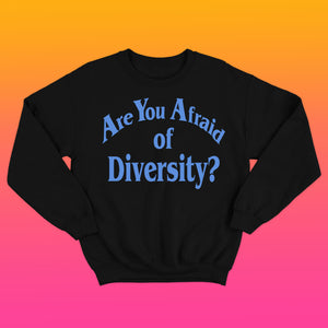 Are You Afraid of Diversity sweatshirt