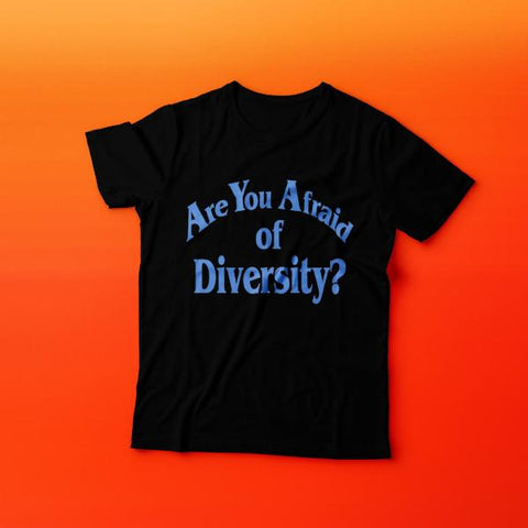 Are You Afraid of Diversity t-shirt