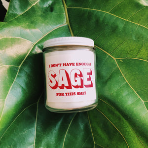 I Don't Have Enough Sage for this Shit candle - Brownie Points for You