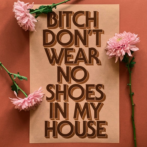 Neutrals: Bitch Don't Wear No Shoes in My House poster - Brownie Points