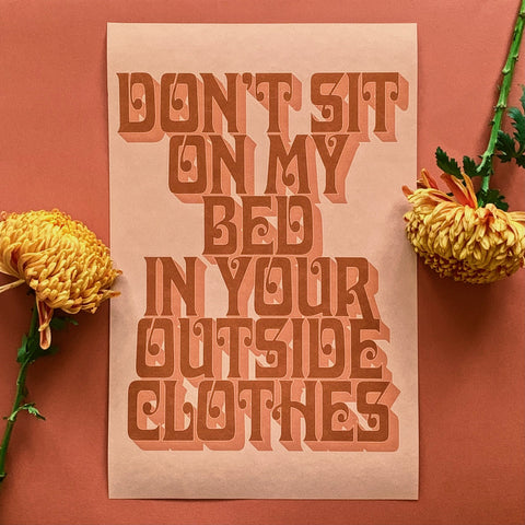 Neutrals: Don't Sit on My Bed in Your Outside Clothes print - Brownie Points for You
