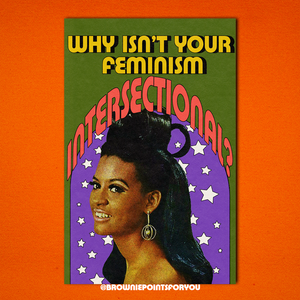 Why Isn't Your Feminism Intersectional Poster - Brownie Points for You
