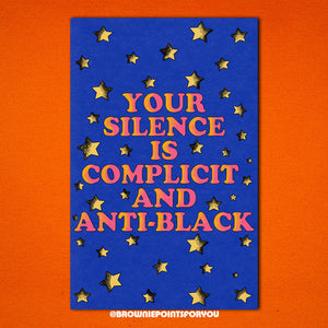 Your Silence is Complicit and Anti-Black poster - Brownie Points for You