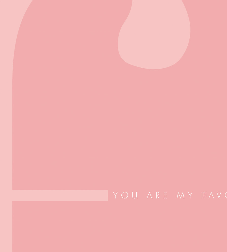 You Are My Favourite (pink)