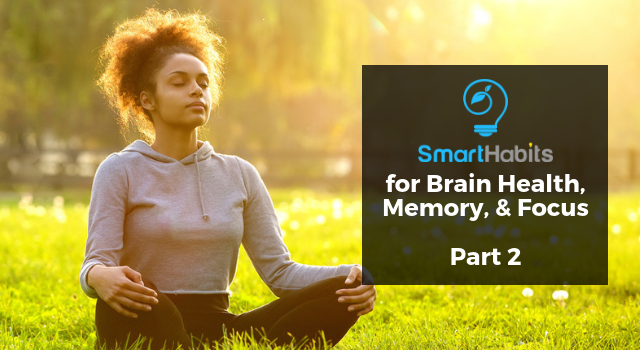 Smart Habits for Brain Health, Memory and Focus: Part 2