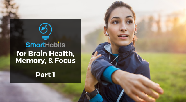 Smart Habits for Brain Health, Memory and Focus: Part I